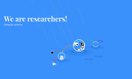We are researchers!