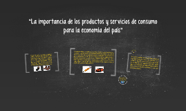 """""""La importancia de los productos y servicios de consumo para"""