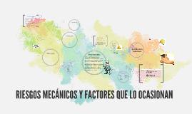 Copy of RIESGOS MECANICOS Y FACTORES QUE LO OCASIONAN