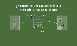 ¿ES REALMENTE NECESARIA LA INCLUSIÓN DE LA TECNOLOGÍA EN EL MUNDO DEL FUTBOL?