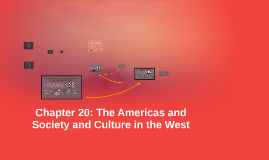 Chapter 20: The Americas and Society and Culture in the West