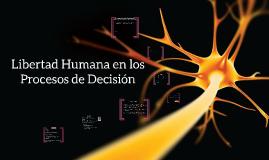 Copy of Libertad Humana en los Procesos de Decisión