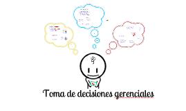 Copy of TOMA DE DECISIONES GERENCIALES
