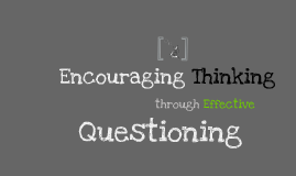 Copy of Encouraging Thinking through Effective Questioning