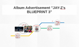 Album advertisement 3 jay zs blueprint 3 album advert by givence album advertisement 3 jay zs blueprint 3 album advert by givence silvabanza on prezi malvernweather Images
