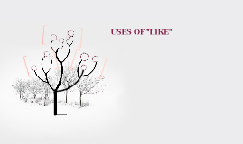 "USES OF ""LIKE"""
