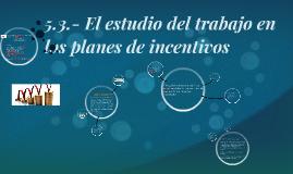 Copy of 5.3.- El estudio del trabajo en los planes de incentivos