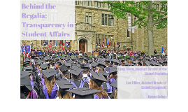 Behind the Regalia: Transparency in Student Affairs