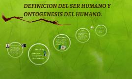 DEFINICION DEL SER HUMANO Y ONTOGENESIS DEL HUMANO.