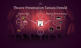 Theatre Presentation Tamara Oswald