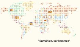 Rumänien - wir kommen!