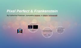 Pixel Perfect & Frankenstein