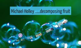 Michael Holley .....decomposing fruit