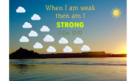 when I am weak then am I strong