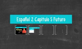 Copia de Español 2 Capítulo 5 Futuro