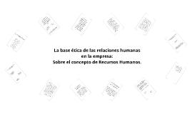 La base ética de las relaciones humanas en la empresa: Sobre el concepto de Recursos Humanos.