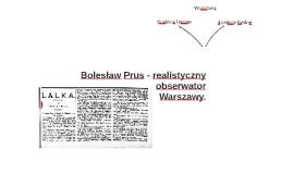 Copy of Bolesław Prus - realistyczny obserwator Warszawy.