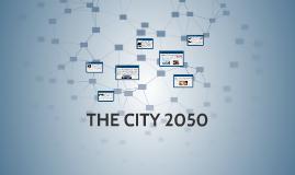 THE CITY 2050