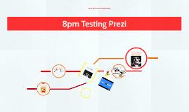 8pm Testing Prezi
