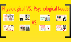 PHYSIOLOGICAL  VS.  PSYCHOLOGICAL NEEDS:
