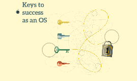 Keys to success as an OS