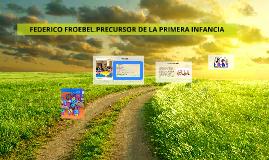 FEDERICO FROEBEL.PRECURSOS DE LA PRIMERA INFANCIA