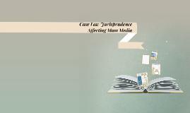 Case Law/Jurisprudence Affecting Mass Media