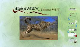 Make it FAST!!