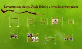 Lavoura canavieira, União Ibérica e invasões estrangeiras