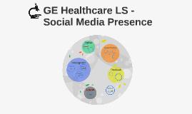 GE Healthcare LS - Social Media Presence