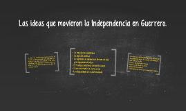 Las ideas que movieron la Independencia en Guerrero.