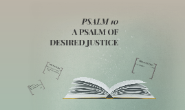 PSALM 10: A PSALM OF DESIRED JUSTICE