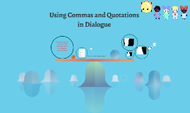 Using Commas and Quotations in dialgue
