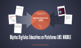 Objetos Digitales Educativos en Plataforma LMS: MOODLE