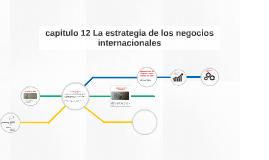 Copy of capitulo 12 La estrategia de los negocios internacionales