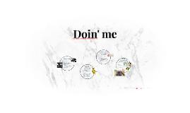 Doin' me