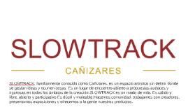 SLOWTRACK, familiarmente conocido como Cañizares, es un espa