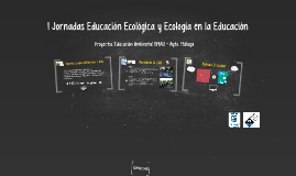 I Jornadas Educación Ecológica UMA