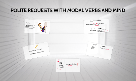 POLITE REQUESTS WITH MODAL VERBS AND MIND (B10)
