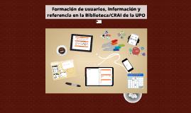 Formación de usuarios, Información y Referencia en la Biblioteca/CRAI de la UPO