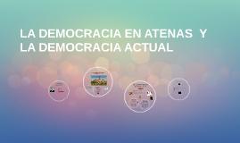 LA DEMOCRACIA EN ATENAS  Y LA DEMOCRACIA ACTUAL