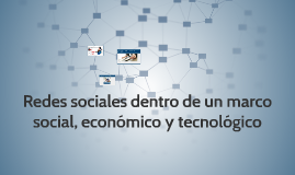 Redes sociales dentro de un marco social, económico y tecnol