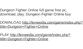 Dungeon Fighter Online full game free pc, download, play. Du