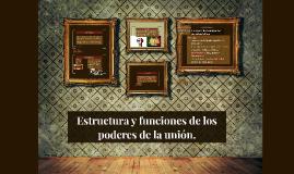 Estructura y funciones de los poderes de la union.