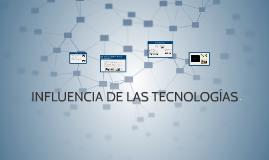 INFLUENCIA DE LAS TECNOLOGÍAS