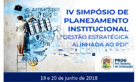 """IV SIMPÓSIO DE PLANEJAMENTO INSTITUCIONAL """"GESTÃO ESTRATÉGICA ALINHADA AO PDI"""""""