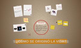 Copy of ¿CÓMO SE ORIGINÓ LA VIDA?