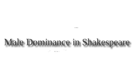 Male Dominance in Shakespeare