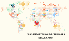 Copy of CASO IMPORTACIÓN DE CELULARES DESDE CHINA