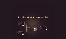 La cultura institucional escolar